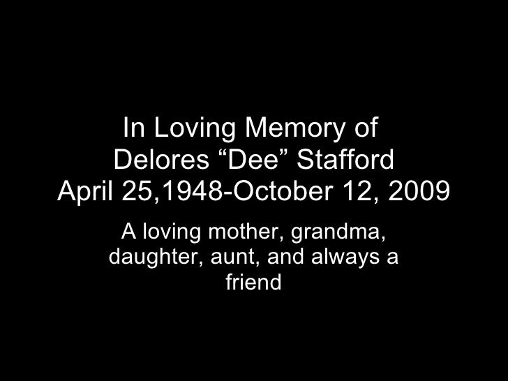 """In Loving Memory of  Delores """"Dee"""" Stafford April 25,1948-October 12, 2009 A loving mother, grandma, daughter, aunt, and a..."""