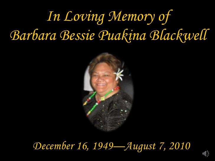 In Loving Memory ofBarbara Bessie Puakina Blackwell   December 16, 1949—August 7, 2010