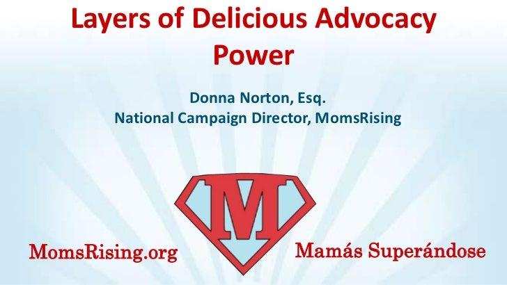 Layers of Delicious Advocacy              Power                  Donna Norton, Esq.        National Campaign Director, Mom...