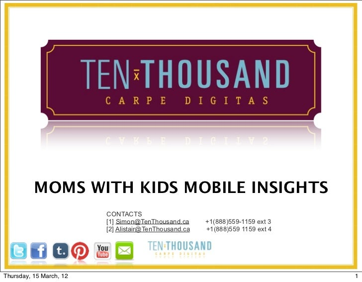 MOMS WITH KIDS MOBILE INSIGHTS                         CONTACTS                         [1] Simon@TenThousand.ca      +1(8...