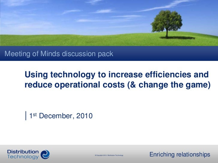 Meeting of Minds discussion pack<br />Using technology to increase efficiencies and reduce operational costs (& change the...
