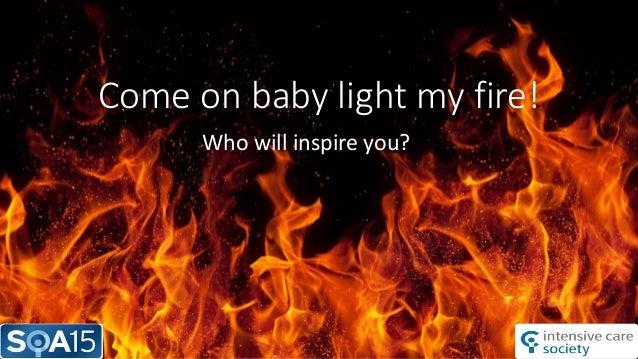 come on baby light my fire forrest. Black Bedroom Furniture Sets. Home Design Ideas