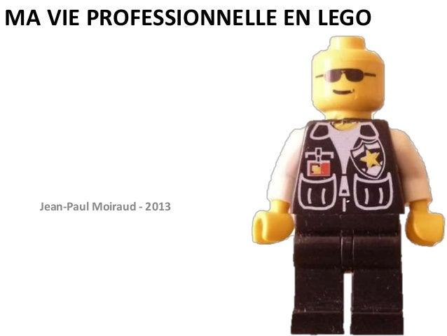 MA VIE PROFESSIONNELLE EN LEGO Jean-Paul Moiraud - 2013