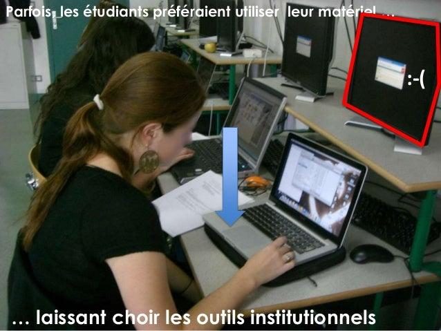 Parfois, les étudiants préféraient utiliser leur matériel … :-( … laissant choir les outils institutionnels