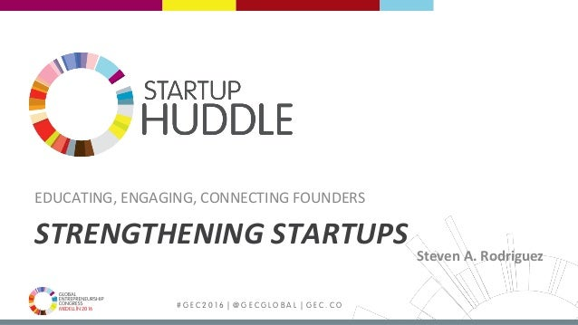 MEDELLÍN 2016 # G E C 2 0 1 6 | @ G E C G L O B A L | G E C . C O STRENGTHENINGSTARTUPS EDUCATING,ENGAGING,CONNECTING...