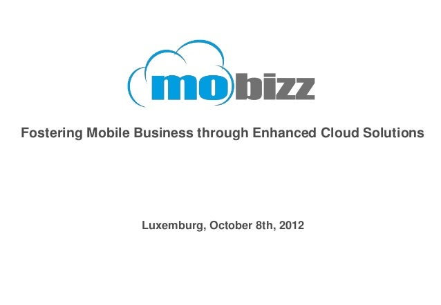 Fostering Mobile Business through Enhanced Cloud Solutions                 Luxemburg, October 8th, 2012
