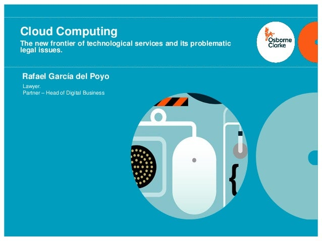 Cloud ComputingThe new frontier of technological services and its problematiclegal issues.Rafael García del PoyoLawyer.Par...