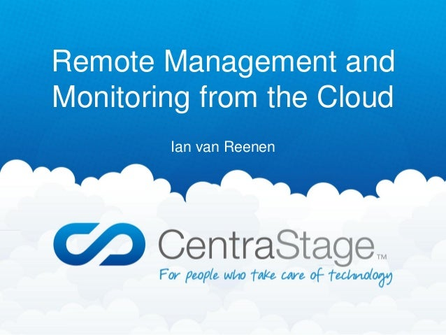 Remote Management andMonitoring from the Cloud        Ian van Reenen