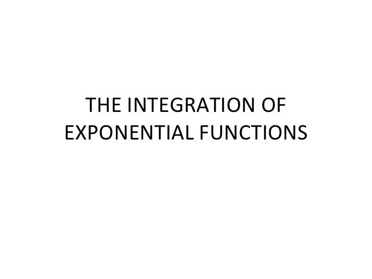 THE INTEGRATION OF EXPONENTIAL FUNCTIONS