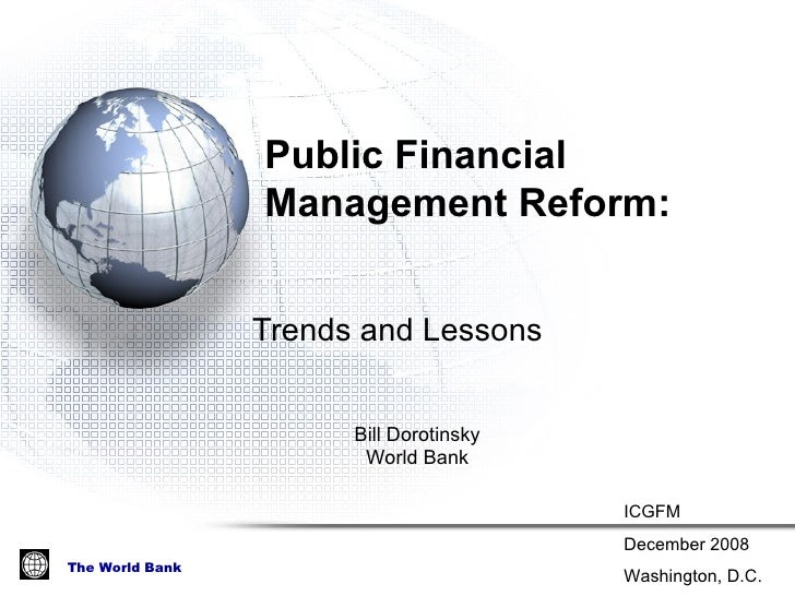 Public Financial  Management Reform:  Trends and Lessons Bill Dorotinsky World Bank ICGFM December 2008 Washington, D.C.