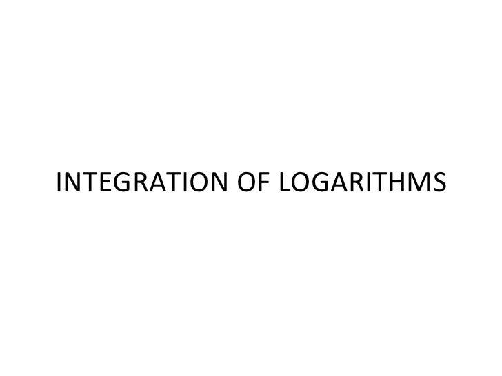 INTEGRATION OF LOGARITHMS