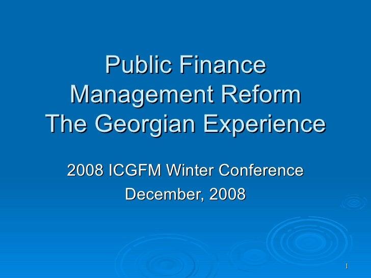 Public Finance Management Reform The Georgian Experience 2008 ICGFM Winter Conference December, 2008