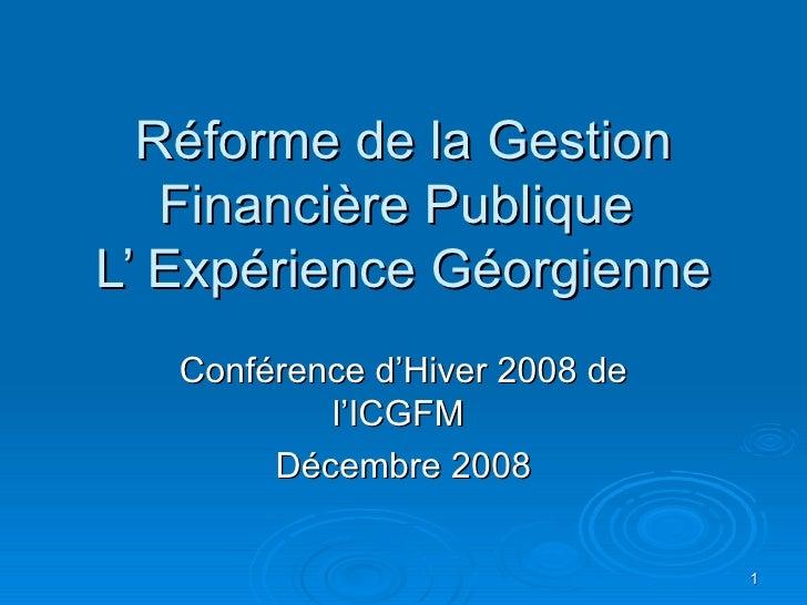 Réforme de la Gestion Financière Publique  L' Expérience Géorgienne Conférence d'Hiver 2008 de l'ICGFM  Décembre 2008
