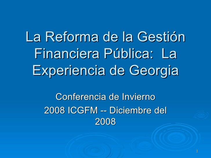 La Reforma de la Gestión Financiera Pública:  La Experiencia de Georgia Conferencia de Invierno 2008 ICGFM -- Diciembre de...