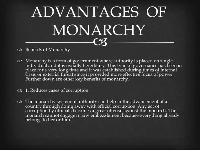 advantages of monarchy We have taken the majesty of monarchy, placed it on the bi-cultural compact that  forms  first, the practical benefits from the form of constitutional monarchy and.