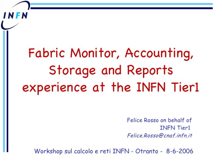 Fabric Monitor, Accounting, Storage and Reports experience at the INFN Tier1 Felice Rosso on behalf of INFN Tier1  [email_...