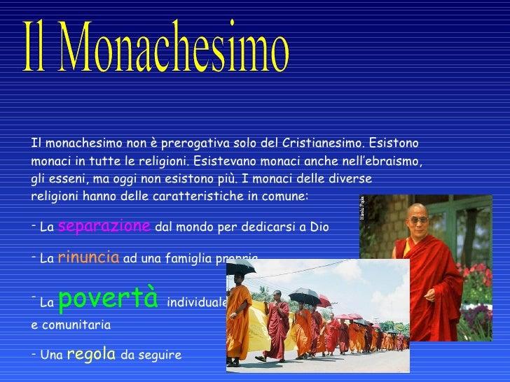 <ul><li>Il monachesimo non è prerogativa solo del Cristianesimo. Esistono monaci in tutte le religioni. Esistevano monaci ...