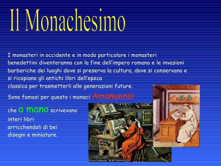 I monasteri in occidente e in modo particolare i monasteri benedettini diventeranno con la fine dell'impero romano e le in...