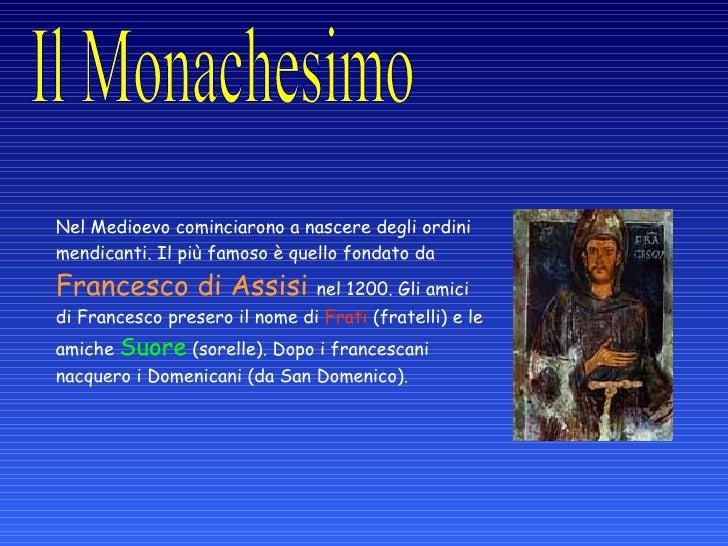 Nel Medioevo cominciarono a nascere degli ordini mendicanti. Il più famoso è quello fondato da Francesco di Assisi nel ...