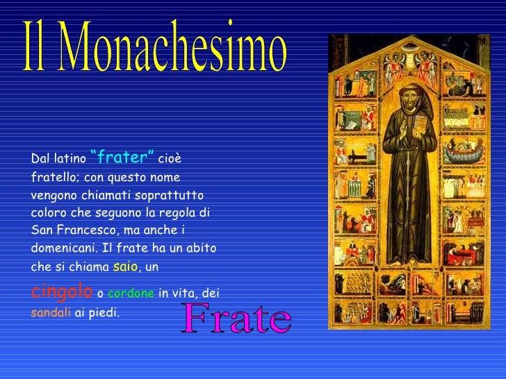 """Frate Dal latino """"frater"""" cioè fratello; con questo nome vengono chiamati soprattutto coloro che seguono la regola di Sa..."""
