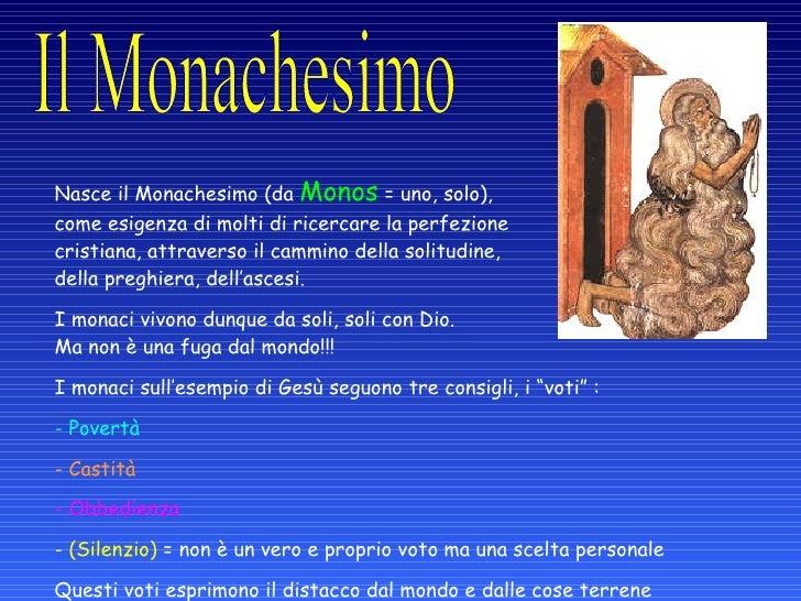 <ul><li>Nasce il Monachesimo (da Monos = uno, solo), come esigenza di molti di ricercare la perfezione cristiana, attr...