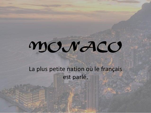 MONACO La plus petite nation où le français est parlé.