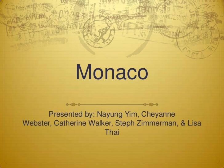 Monaco      Presented by: Nayung Yim, CheyanneWebster, Catherine Walker, Steph Zimmerman, & Lisa                       Thai
