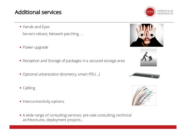 Additional services § Hands and Eyes Servers reboot, Network patching, … § Power upgrade § Reception and Storage of packag...