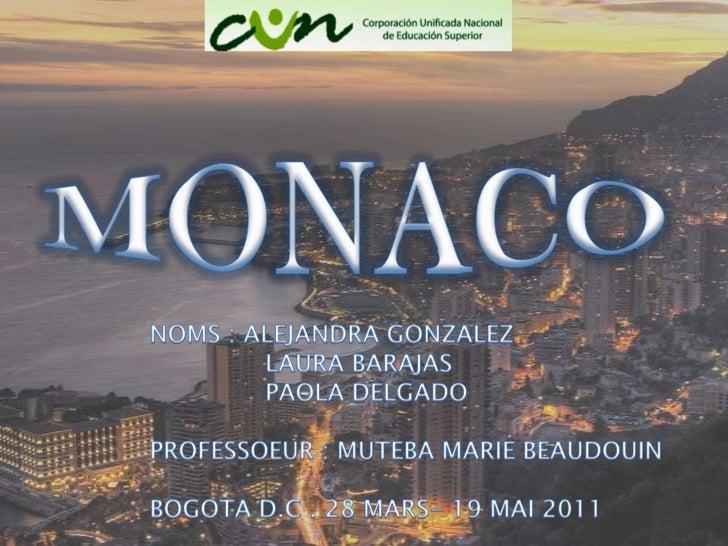 MONACO<br />NOMS : ALEJANDRA GONZALEZ<br />              LAURA BARAJAS<br />              PAOLA DELGADO <br />PROFESSOEUR ...