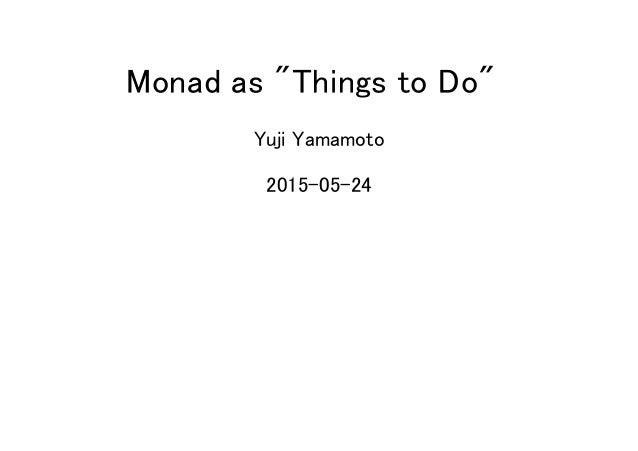 "Monad as ""Things to Do"" Yuji Yamamoto 2015-05-24"