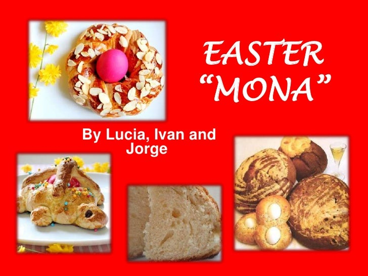 """EASTER               """"MONA""""By Lucia, Ivan and     Jorge"""