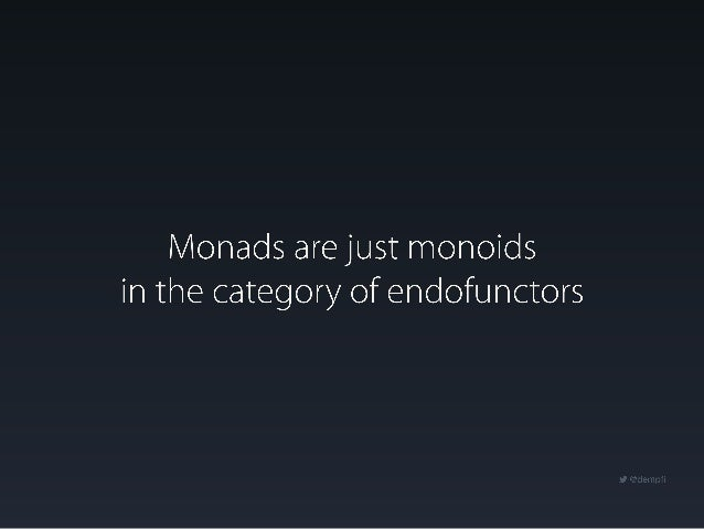 Monads are just monoids in the category of endofunctors - Ike Kurghinyan