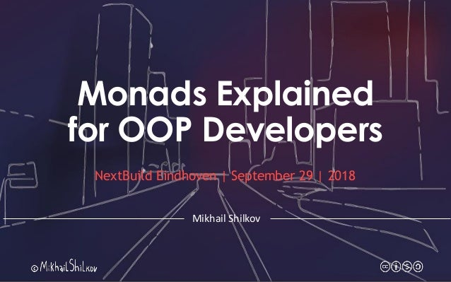 Monads Explained for OOP Developers NextBuild Eindhoven | September 29 | 2018 Mikhail Shilkov