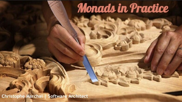 Monads in Practice  Christophe Marchal | Software Architect