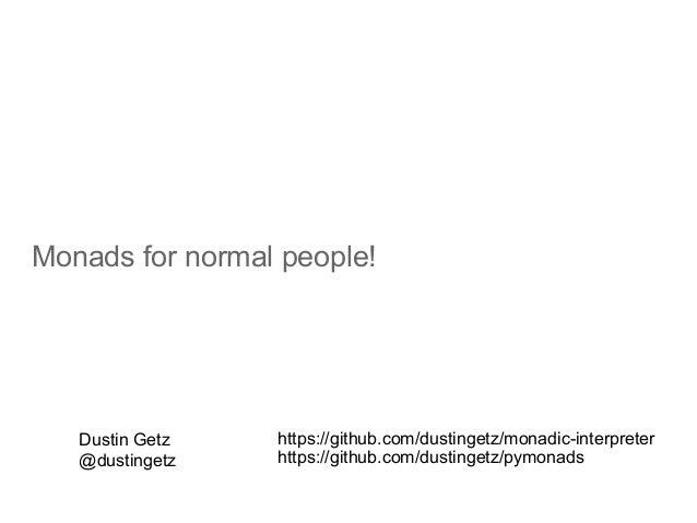 Monads for normal people!   Dustin Getz   https://github.com/dustingetz/monadic-interpreter   @dustingetz   https://github...