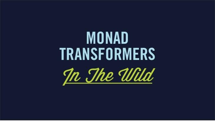 MONADTRANSFORMERSIn The Wild