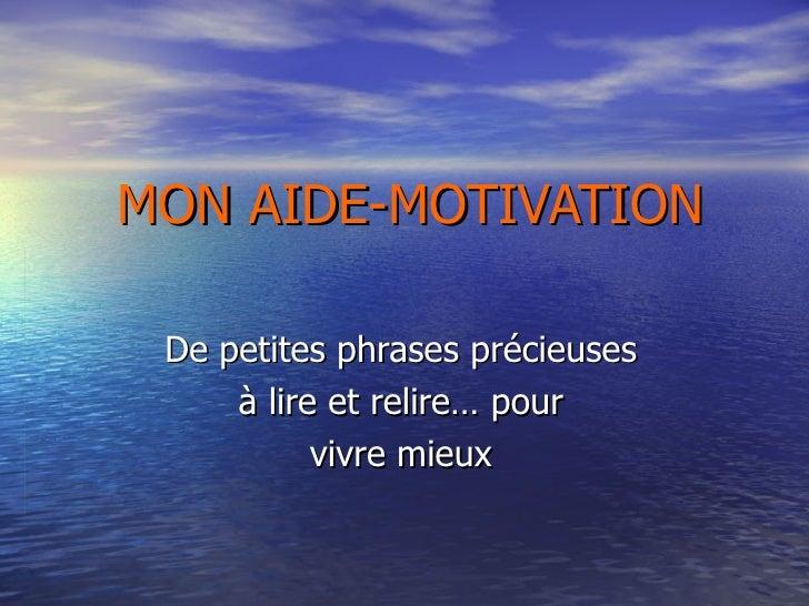 MON AIDE-MOTIVATION De petites phrases précieuses à lire et relire… pour vivre mieux