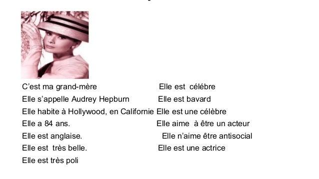 C'est ma grand-mère  Elle est célébre  Elle s'appelle Audrey Hepburn  Elle est bavard  Elle habite à Hollywood, en Califor...
