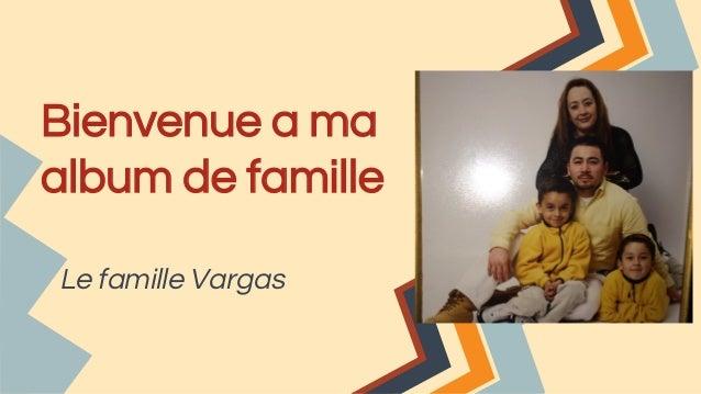 Bienvenue a ma album de famille Le famille Vargas