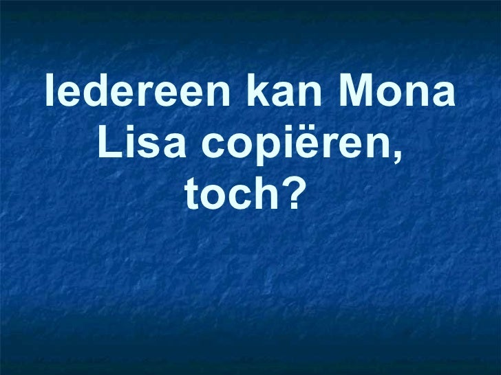 Iedereen kan Mona Lisa copi ëren, toch?