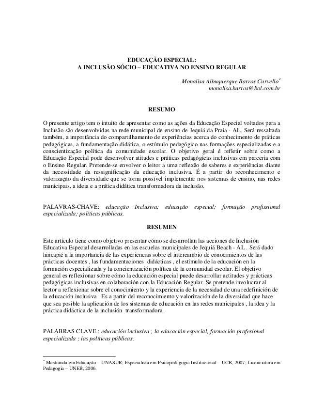 EDUCAÇÃO ESPECIAL: A INCLUSÃO SÓCIO – EDUCATIVA NO ENSINO REGULAR Monalisa Albuquerque Barros Curvello monalisa.barros@bo...