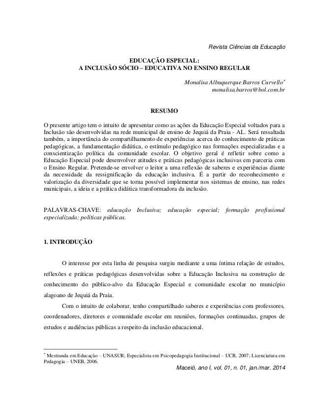 Revista Ciências da Educação Maceió, ano I, vol. 01, n. 01, jan./mar. 2014 EDUCAÇÃO ESPECIAL: A INCLUSÃO SÓCIO – EDUCATIVA...