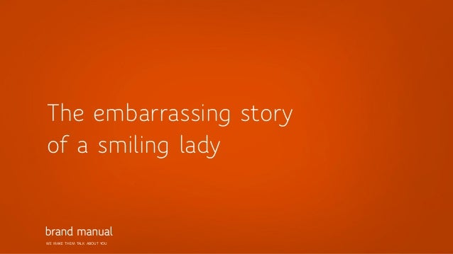 The embarrassing storyof a smiling ladyWE MAKE THEM TALK ABOUT YOU