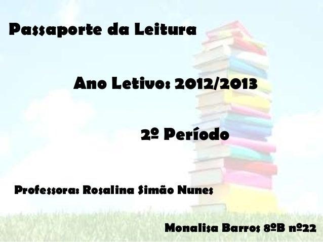 Passaporte da Leitura         Ano Letivo: 2012/2013                    2º PeríodoProfessora: Rosalina Simão Nunes         ...