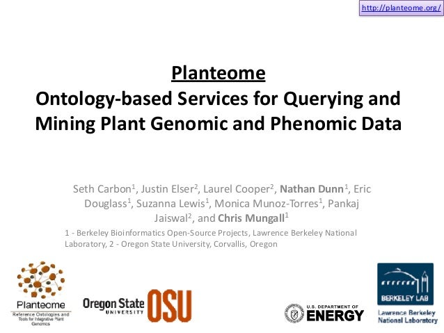 http://planteome.org/ Planteome	 Ontology-based	Services	for	Querying	and	 Mining	Plant	Genomic	and	Phenomic	Data	 Seth	Ca...