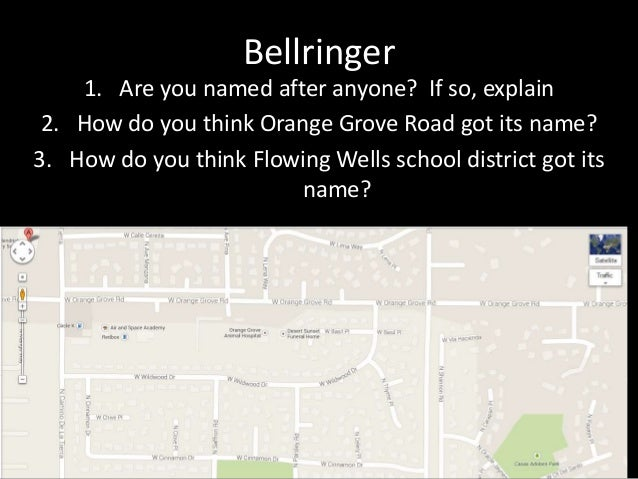 Bellringer  1. Are you named after anyone? If so, explain  2. How do you think Orange Grove Road got its name?  3. How do ...