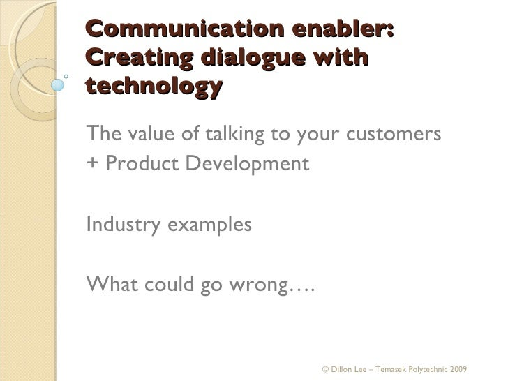 Communication enabler: Creating dialogue with technology The value of talking to your customers  + Product Development Ind...