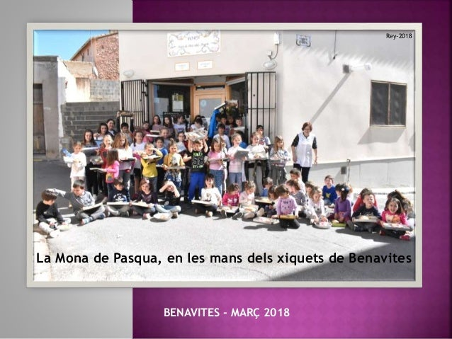 La Mona de Pasqua, en les mans dels xiquets de Benavites BENAVITES - MAR� 2018 Rey-2018