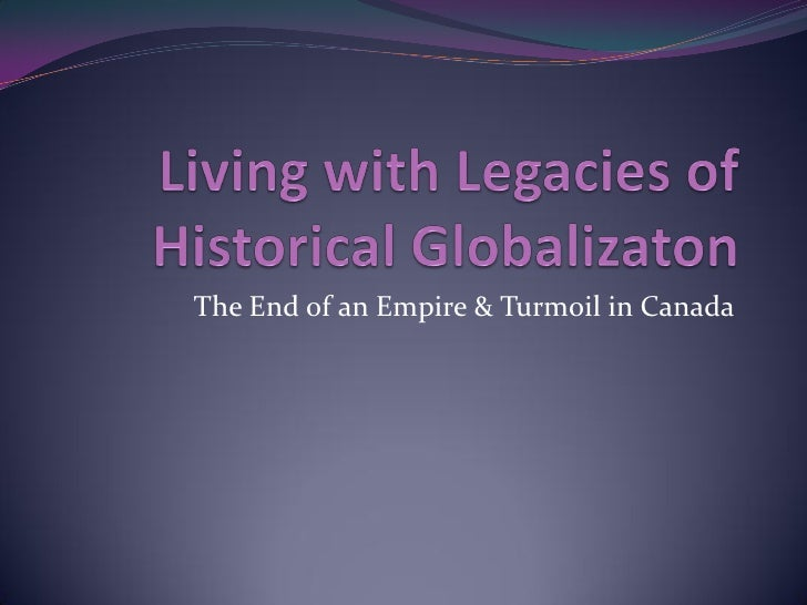 The End of an Empire & Turmoil in Canada
