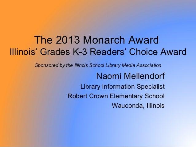 The 2013 Monarch AwardIllinois' Grades K-3 Readers' Choice Award     Sponsored by the Illinois School Library Media Associ...